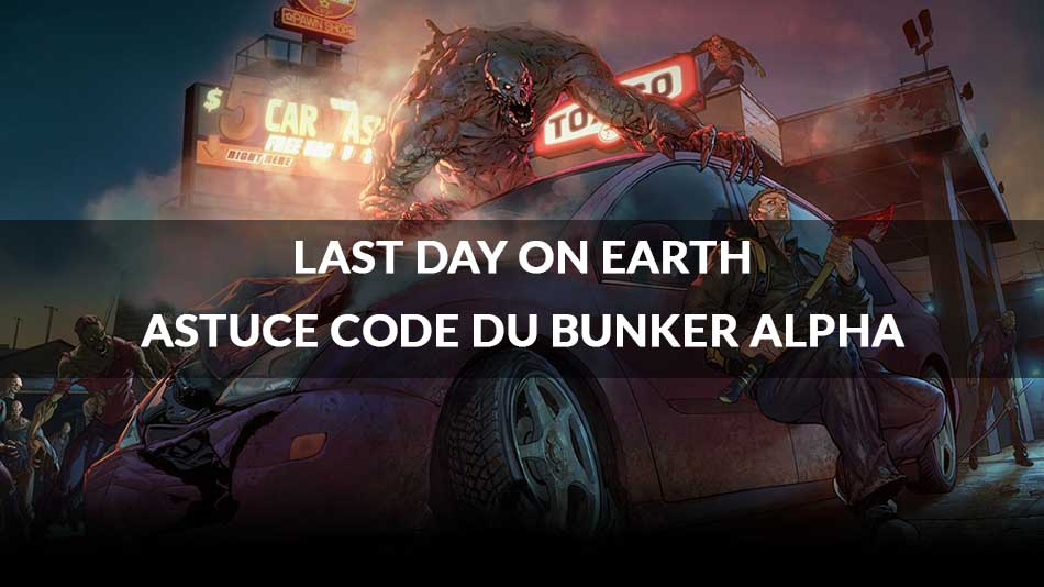guide last day on earth survival comment avoir le code du bunker alpha g n ration game. Black Bedroom Furniture Sets. Home Design Ideas