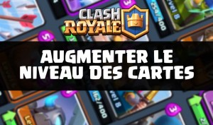 upgrade-cartes-clash-royale
