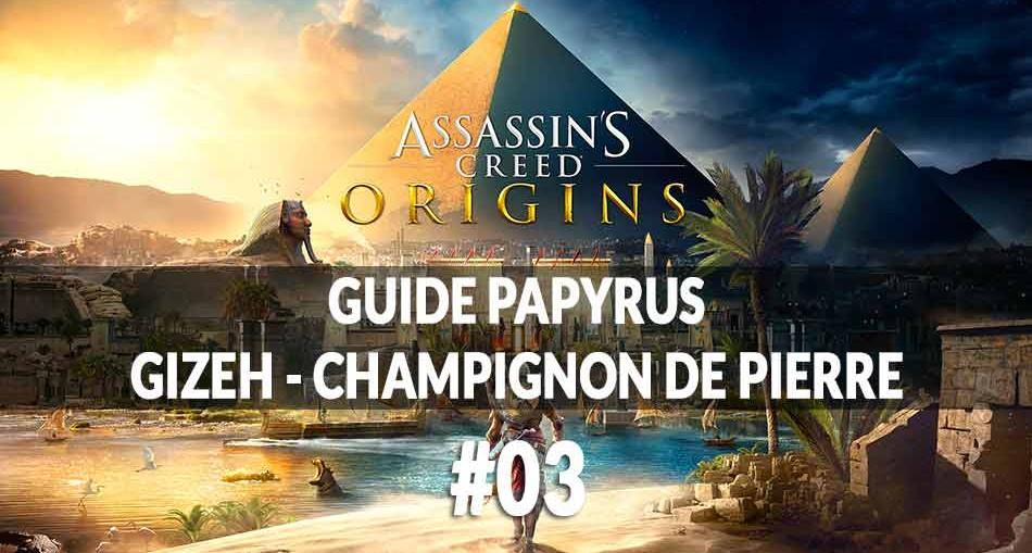 guide-papyrus-gizeh-champignon-de-pierre-assassins-creed-origins-00