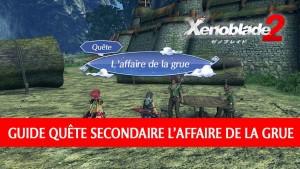 guide-quete-secondaire-xenoblade-chronicles-2-affaire-de-la-grue