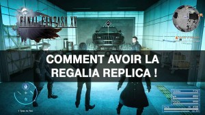 guide-final-fantasy-15-comment-avoir-la-regalia-replica