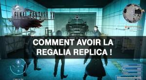 guide-final-fantasy-XV-comment-avoir-la-regalia-replica