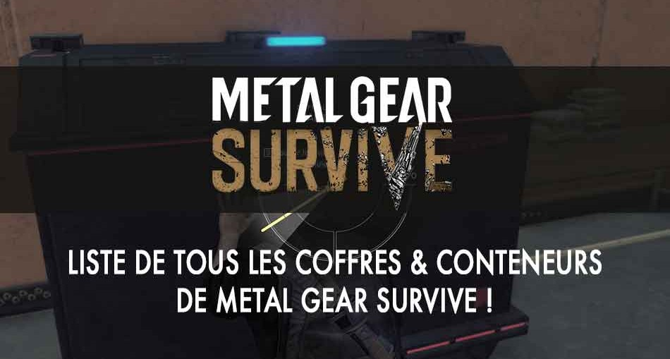 liste-des-coffres-conteneurs-metal-gear-survive