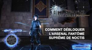 obtenir-arsenal-fantome-supreme-final-fantasy-15