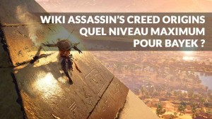 wiki-assassins-Creed-Origins-niveau-max