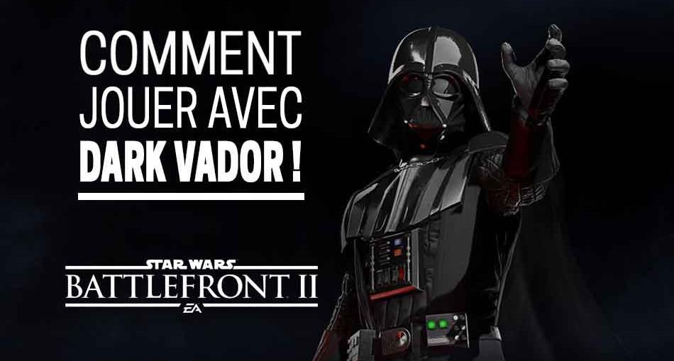 guide-jouer-avec-dark-vador-star-wars-battlefront-2