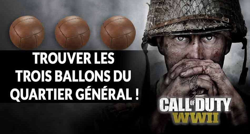 Dfi Call Of Duty WW2 Comment Obtenir Les Trois Ballons Du Quartier Gnral