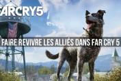 far-cry-5-faire-revivre-les-personnages-morts
