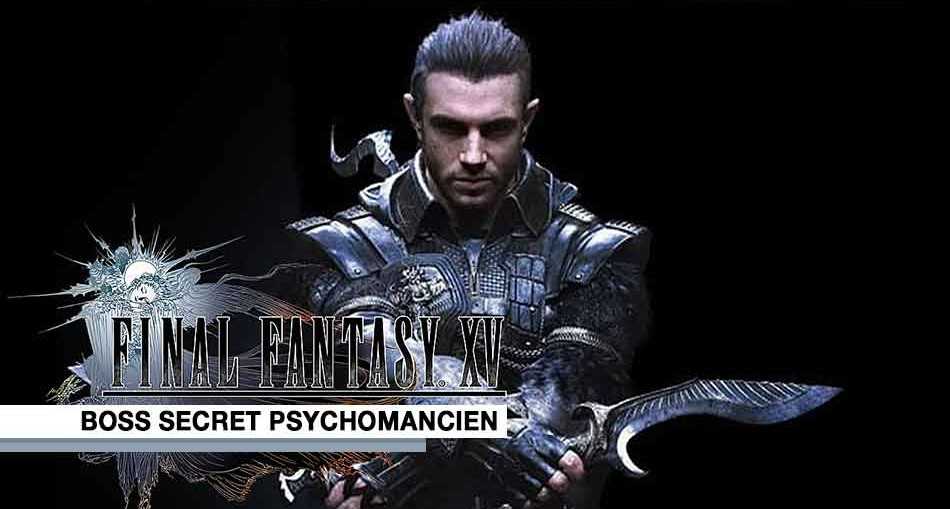 final-fantasy-15-boss-secret-psychomancien-dagues-kukris-de-nyx