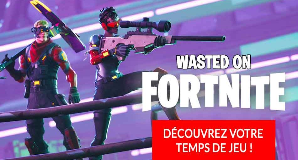 wasted-on-fortnite-temps-de-jeu