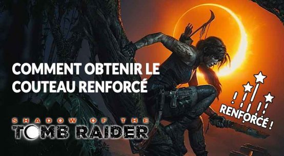 obtenir-couteau-renforce-shadow-of-the-tomb-raider