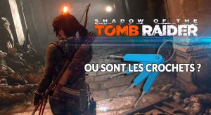 shadow-of-the-tomb-raider-emplacement-des-crochets