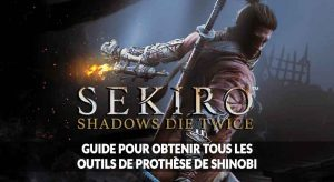 sekiro-shadows-die-twice-le-guide-des-prothese-de-shinobi