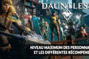 jeu-dauntless-niveau-max-et-recompenses-guide
