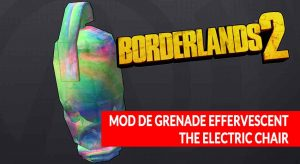 borderlands-2-mod-grenade-brillant-effervescent-electric-chair-guide