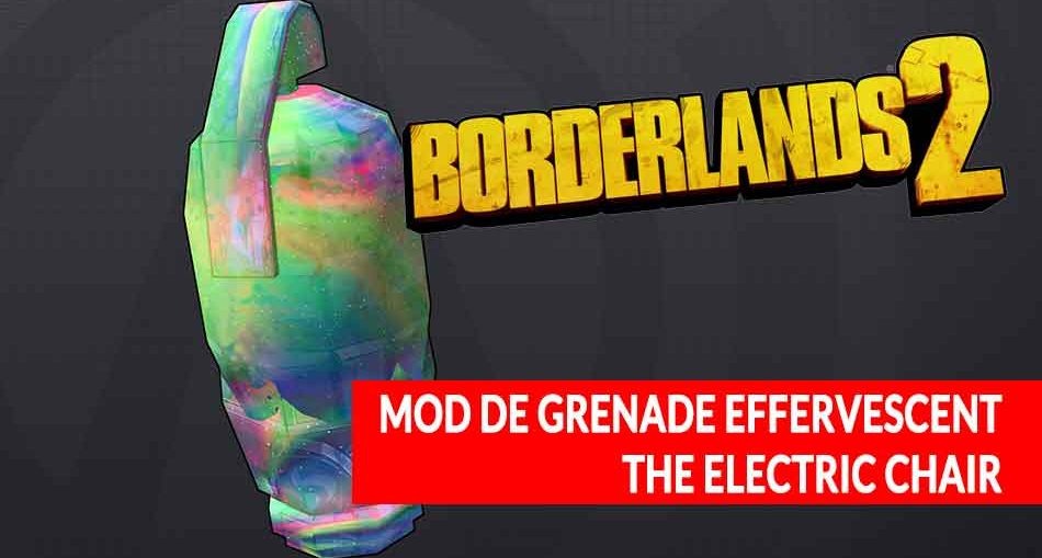 borderlands-2-mod-grenade-brillant-effervescent-electric-chair-guide