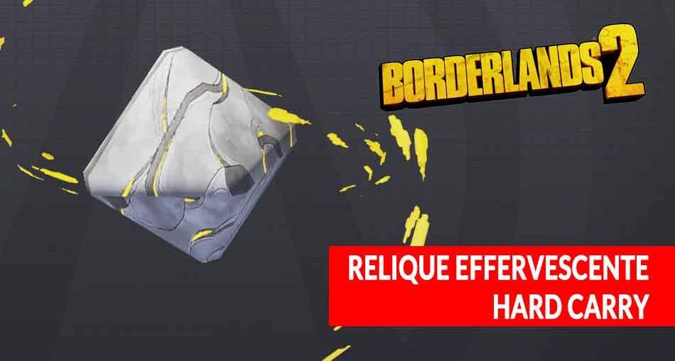 borderlands-2-objet-effervescent-relique-hard-carry