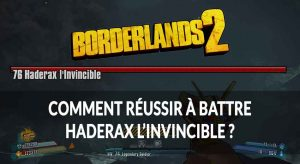 borderlands-2-solution-conseils-strategie-haderax-invincible