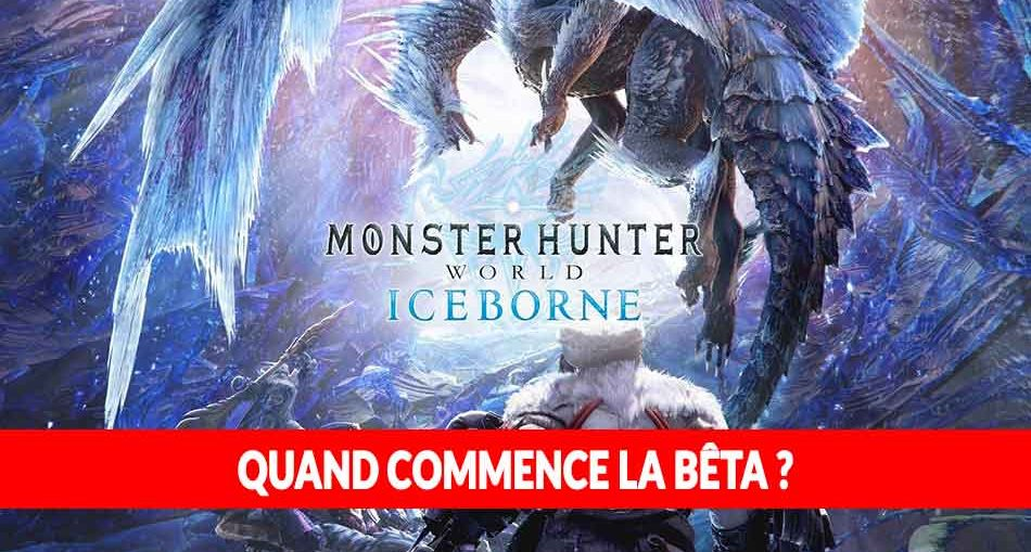 monster-hunter-world-iceborne-dates-et-heures-ouverture-beta