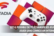 google-Stadia-connexion-obligatoire-telecharger-jeux