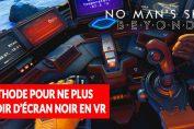 No-Mans-Sky-Beyond-probleme-ecran-noir-vr-comment-faire