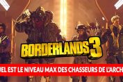 borderlands-3-question-reponse-niveau-max-du-jeu