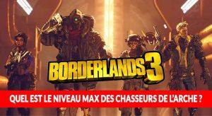 borderlands-3-question-reponse-niveau-max-du-jeu