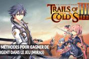 the-legend-of-heroes-trails-of-cold-steel-3-methodes-pour-obtenir-argent-miras