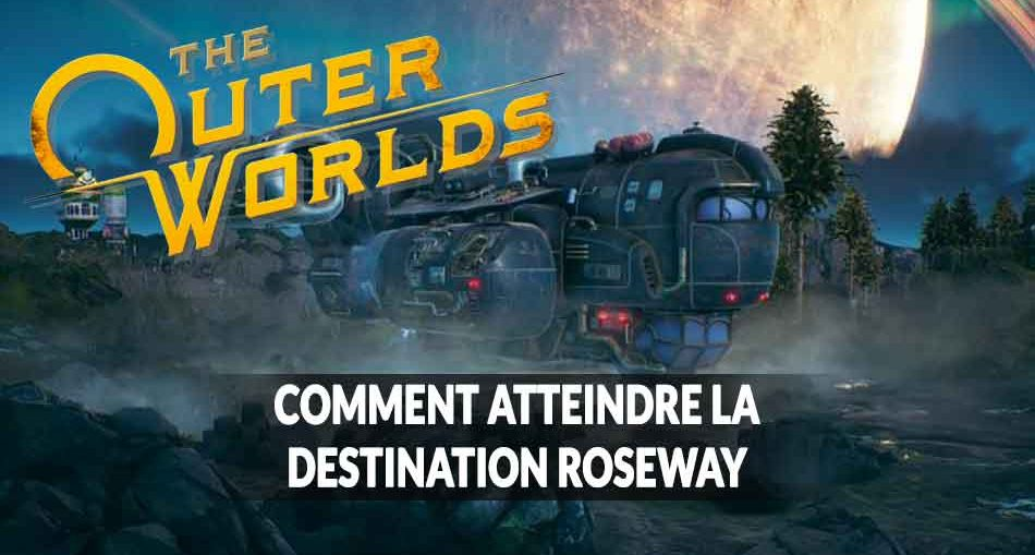 the-outer-worlds-guide-pour-aller-a-roseway-destination
