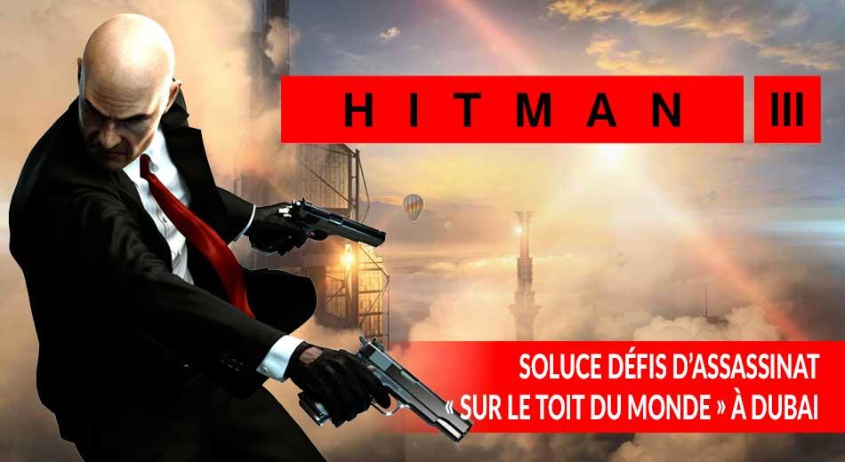 Soluce comment réussir tous les défis d'assassinat de la mission «sur le toit du monde» à Dubai dans Hitman 3