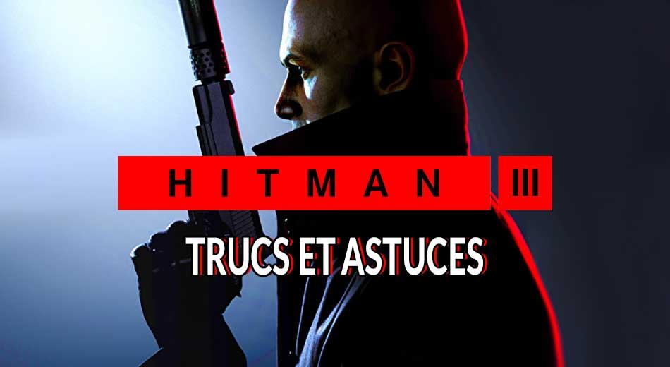 Guide Hitman 3 trucs et astuces à connaitre qui feront de vous un parfait assassin